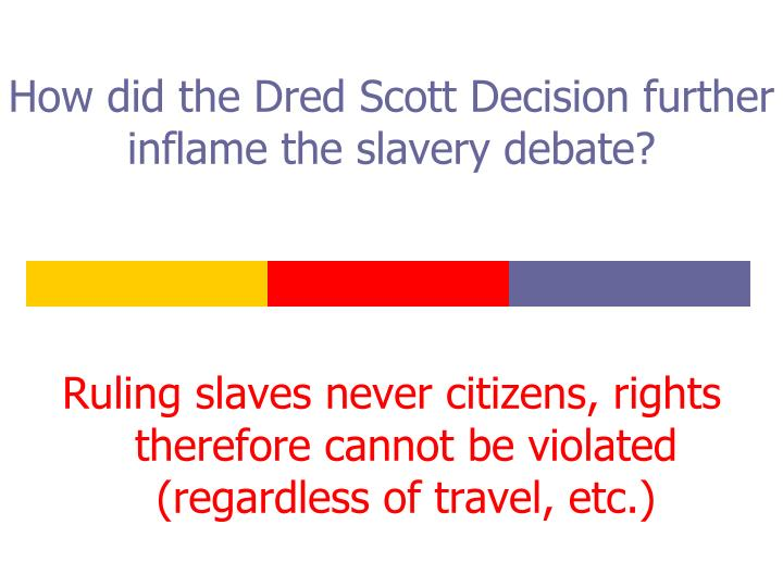 How did the Dred Scott Decision further inflame the slavery debate?