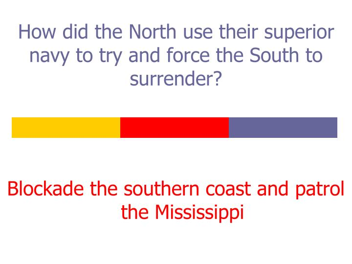 How did the North use their superior navy to try and force the South to surrender?