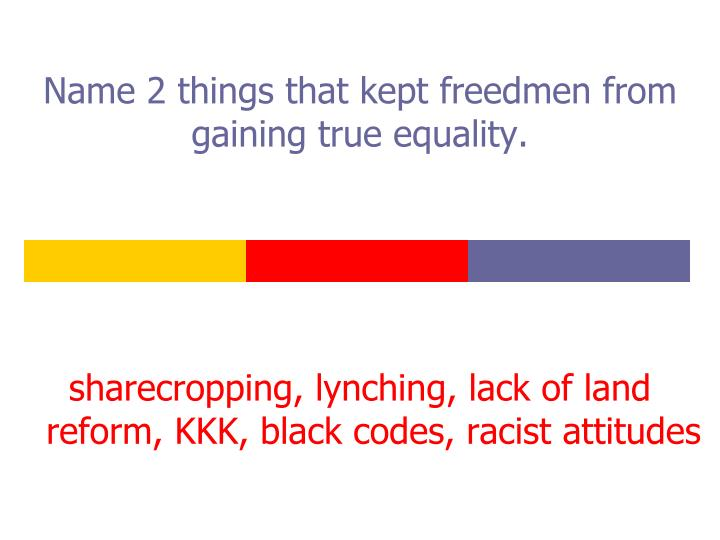 Name 2 things that kept freedmen from gaining true equality.