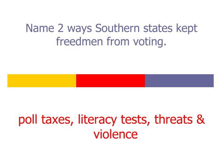 Name 2 ways Southern states kept freedmen from voting.