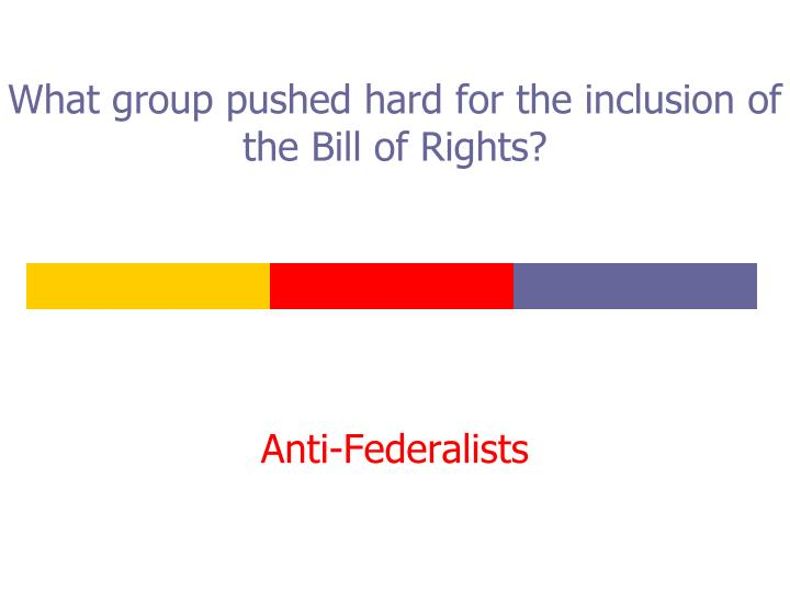 What group pushed hard for the inclusion of the Bill of Rights?