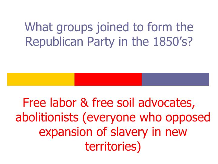 What groups joined to form the Republican Party in the 1850's?