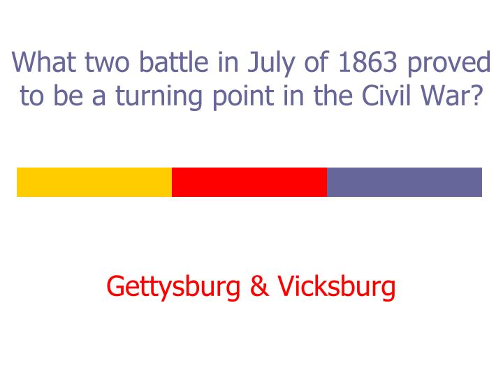 What two battle in July of 1863 proved to be a turning point in the Civil War?