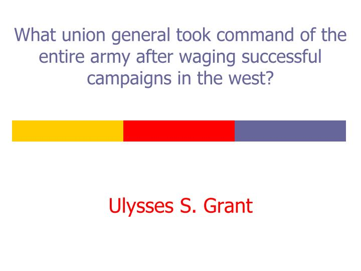 What union general took command of the entire army after waging successful campaigns in the west?