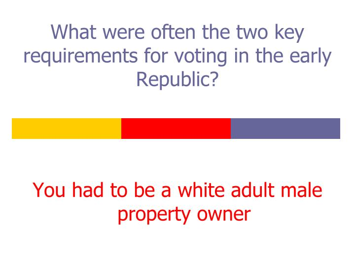 What were often the two key requirements for voting in the early Republic?