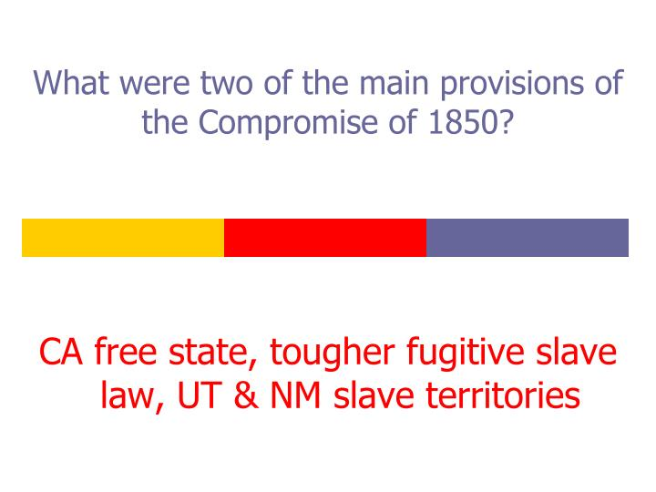 What were two of the main provisions of the Compromise of 1850?