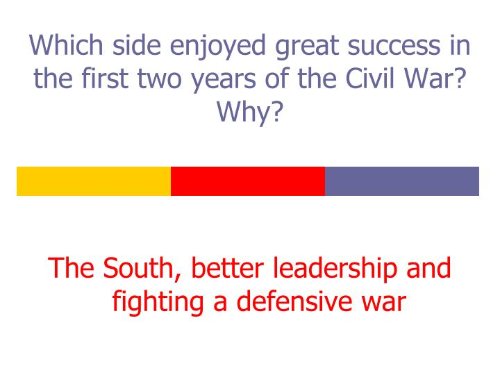 Which side enjoyed great success in the first two years of the Civil War?  Why?