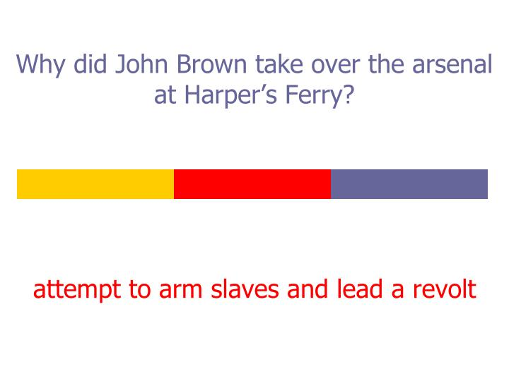 Why did John Brown take over the arsenal at Harper's Ferry?