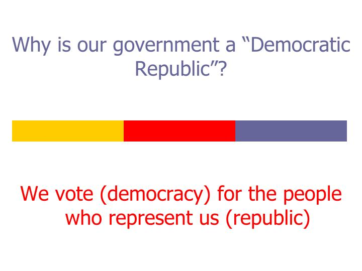 "Why is our government a ""Democratic Republic""?"