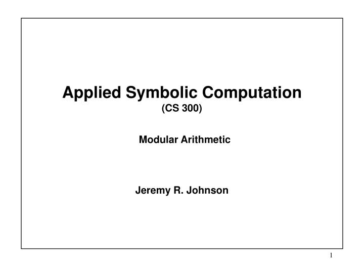 Applied symbolic computation cs 300 modular arithmetic