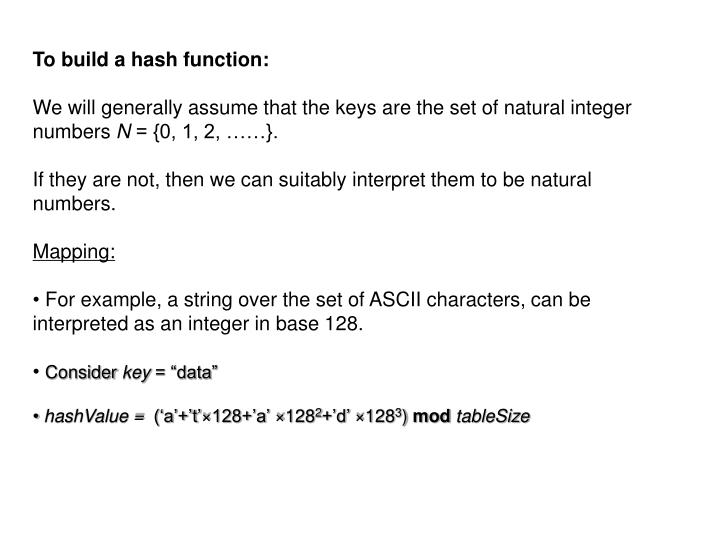 To build a hash function: