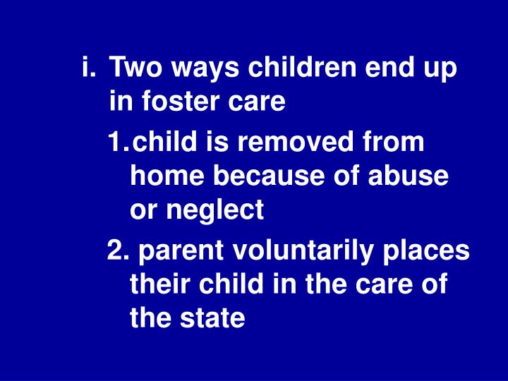 I.	Two ways children end up in foster care