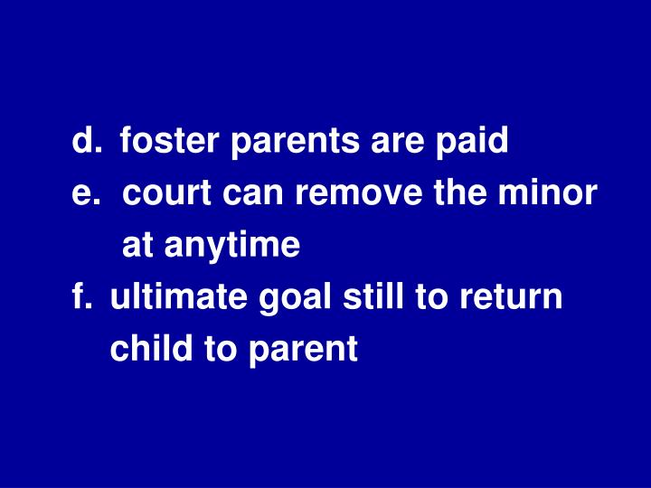 d.	 foster parents are paid