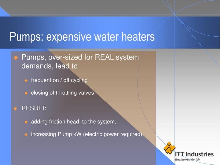 Pumps: expensive water heaters