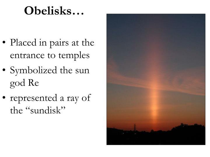 Obelisks…