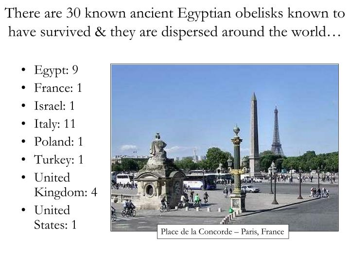 There are 30 known ancient Egyptian obelisks known to have survived & they are dispersed around the world…