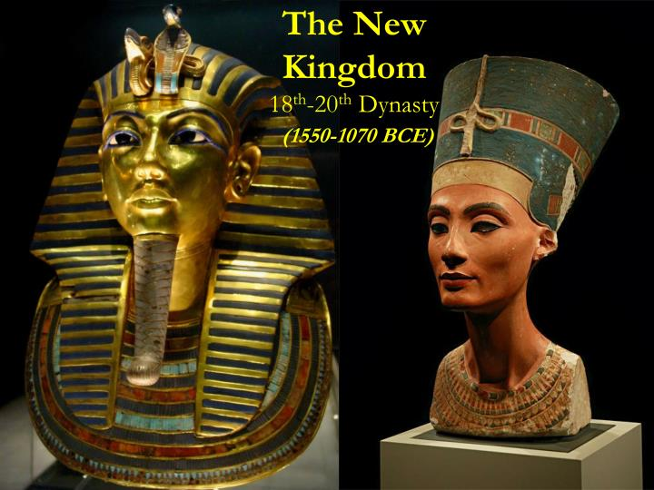The new kingdom 18 th 20 th dynasty 1550 1070 bce