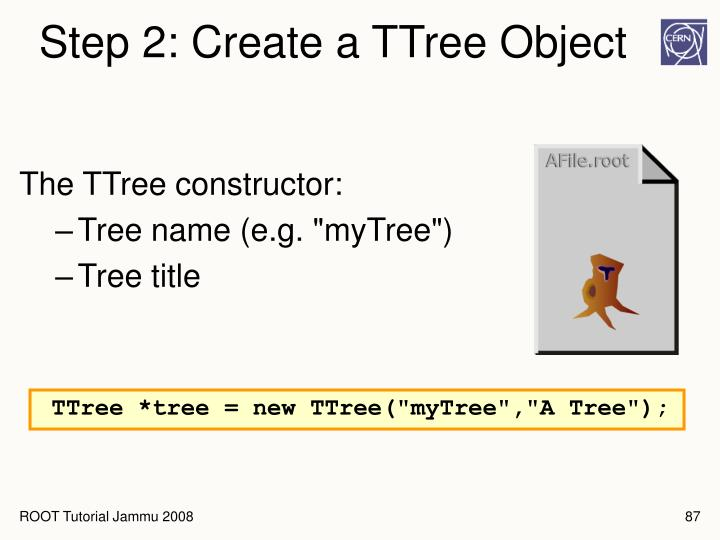 Step 2: Create a TTree Object