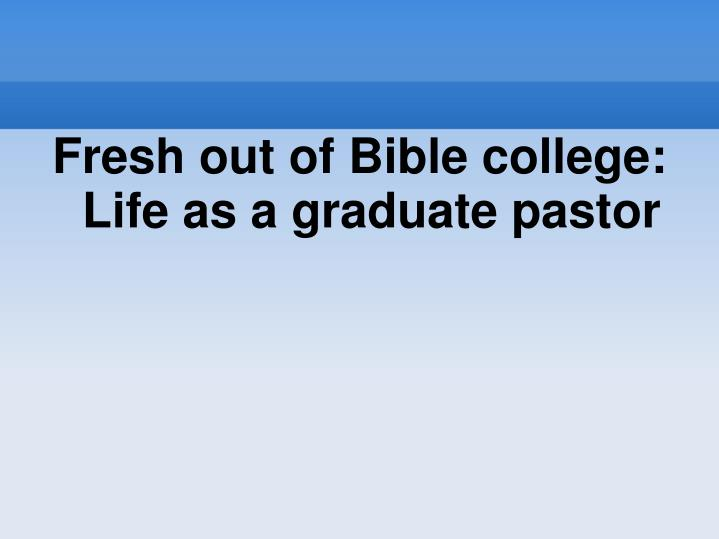 Fresh out of Bible college:
