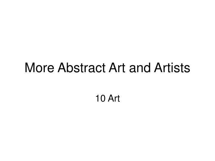 More abstract art and artists