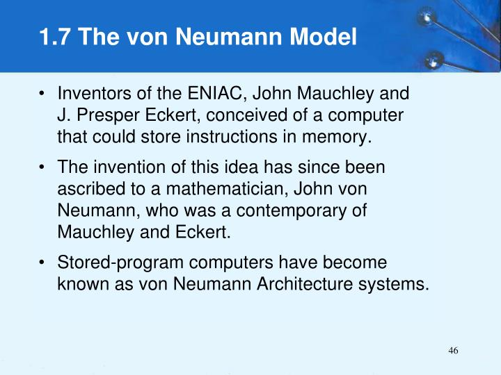 Inventors of the ENIAC, John Mauchley and   J. Presper Eckert, conceived of a computer that could store instructions in memory.