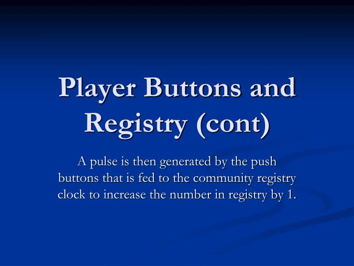 Player Buttons and Registry (cont)