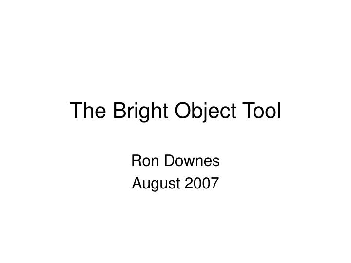 The Bright Object Tool