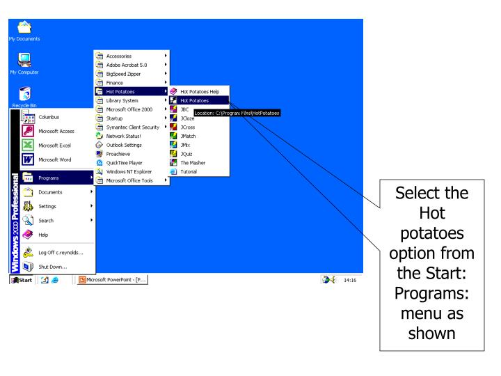 Select the Hot potatoes option from the Start: Programs: menu as shown