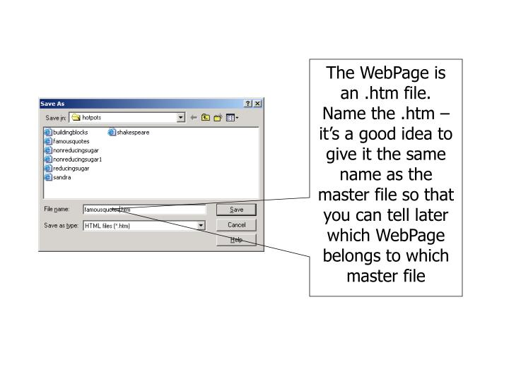The WebPage is an .htm file.  Name the .htm – it's a good idea to give it the same name as the master file so that you can tell later which WebPage belongs to which master file