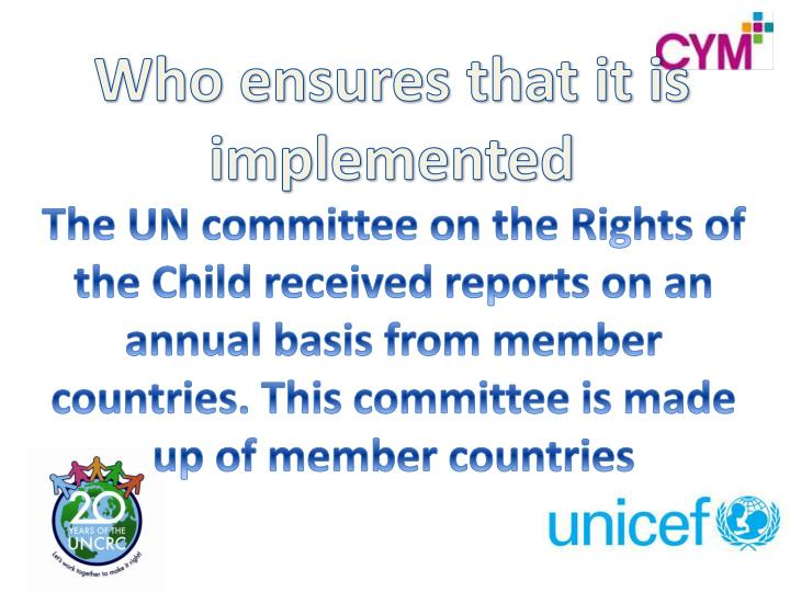 The UN committee on the Rights of the Child received reports on an annual basis from member countries. This committee is made up of member countries