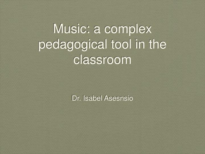 Music: a complex pedagogical tool in the classroom