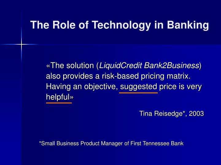 role of technology in banking This article analyzes how information technology (it) is transforming individual banks and the entire banking industry even though the basic economics of banki.