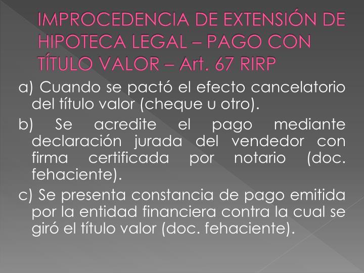 IMPROCEDENCIA DE EXTENSIÓN DE HIPOTECA LEGAL – PAGO CON TÍTULO VALOR – Art. 67 RIRP