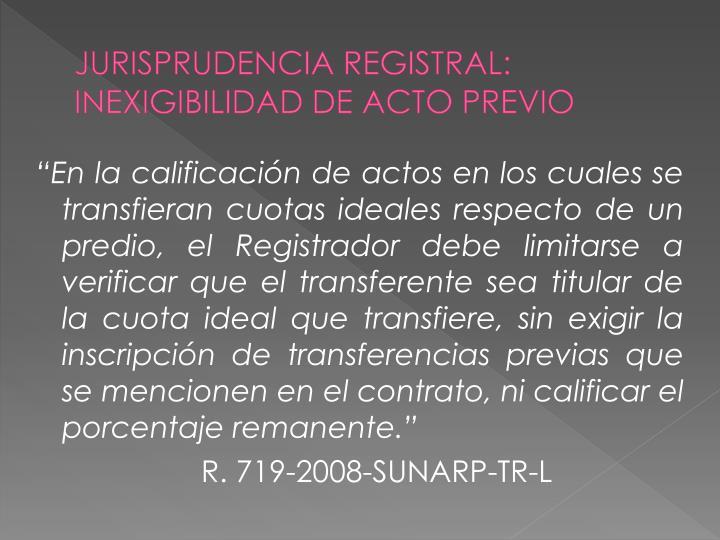 JURISPRUDENCIA REGISTRAL: INEXIGIBILIDAD DE ACTO PREVIO