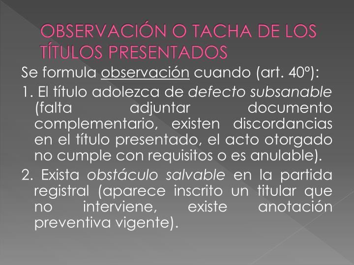 OBSERVACIÓN O TACHA DE LOS TÍTULOS PRESENTADOS