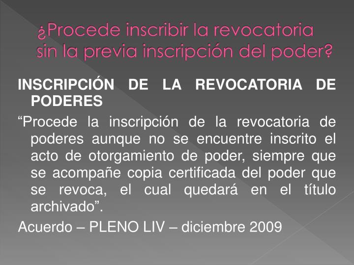 ¿Procede inscribir la revocatoria sin la previa inscripción del poder?