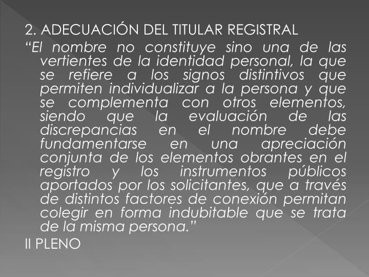 2. ADECUACIÓN DEL TITULAR REGISTRAL