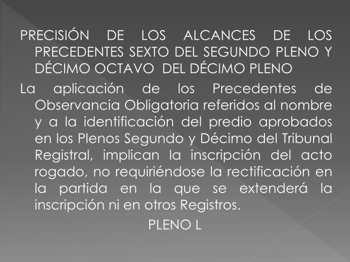 PRECISIÓN DE LOS ALCANCES DE LOS PRECEDENTES SEXTO DEL SEGUNDO PLENO Y DÉCIMO OCTAVO  DEL DÉCIMO PLENO