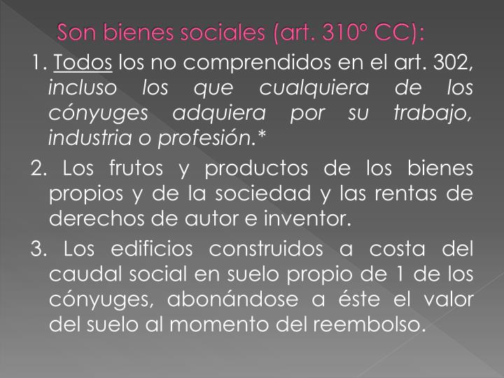 Son bienes sociales (art. 310º CC):