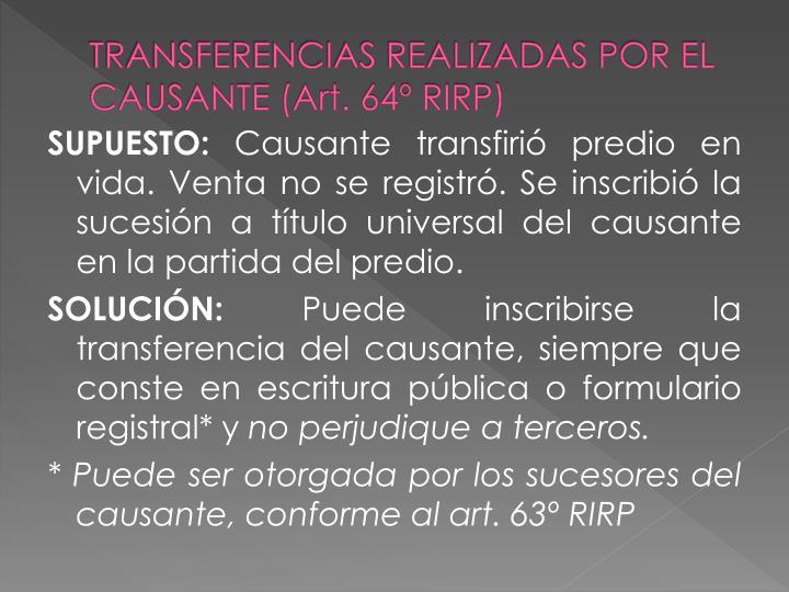 TRANSFERENCIAS REALIZADAS POR EL CAUSANTE (Art. 64º RIRP)
