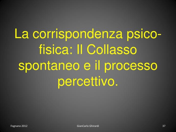 La corrispondenza psico-fisica: Il Collasso spontaneo e il processo percettivo.