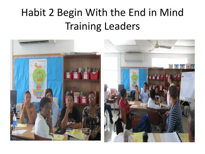 Habit 2 begin with the end in mind training leaders