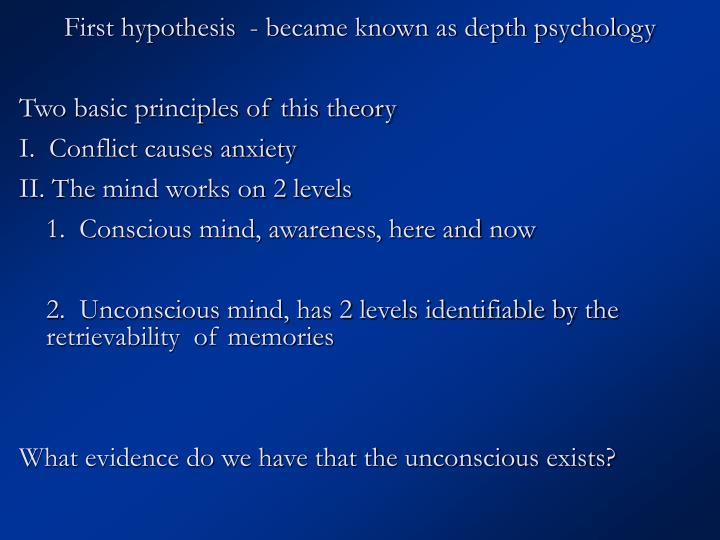 First hypothesis  - became known as depth psychology