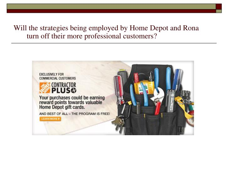 Will the strategies being employed by Home Depot and Rona turn off their more professional customers?