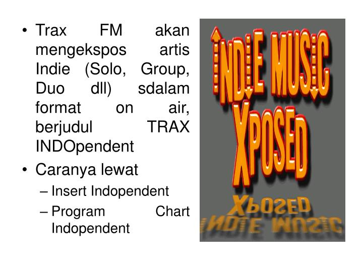 Trax FM akan mengekspos artis Indie (Solo, Group, Duo dll) sdalam format on air, berjudul TRAX INDOpendent