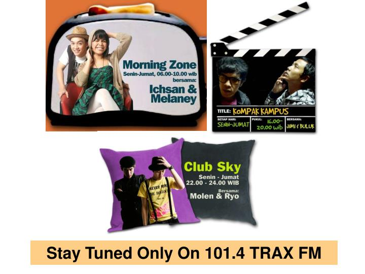 Stay Tuned Only On 101.4 TRAX FM