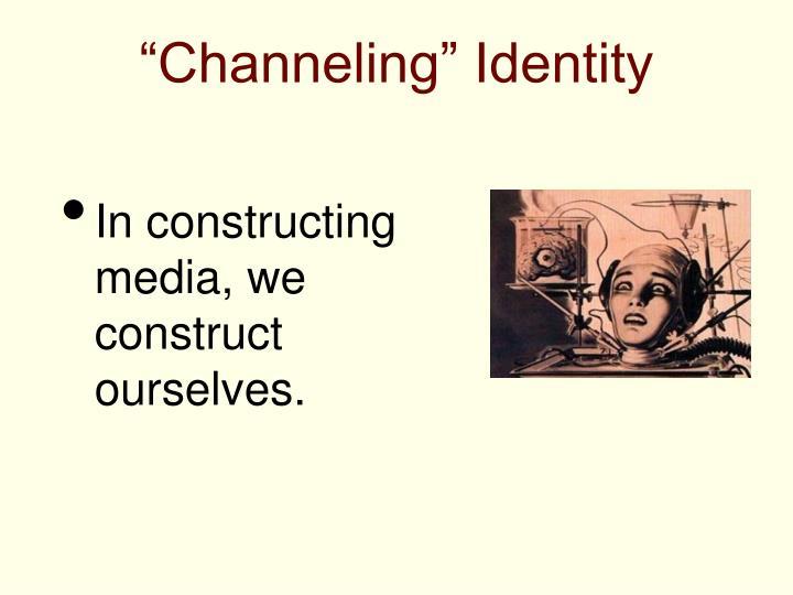"""Channeling"" Identity"