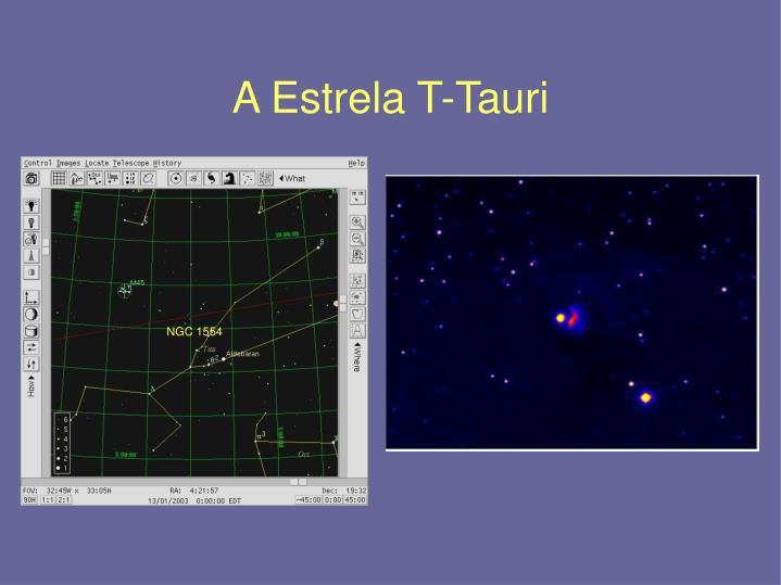 A Estrela T-Tauri