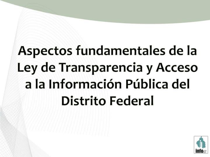 Aspectos fundamentales de la Ley de Transparencia y Acceso a la Información Pública del Distrito Federal