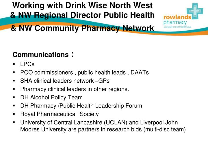 Working with Drink Wise North West                   & NW Regional Director Public Health
